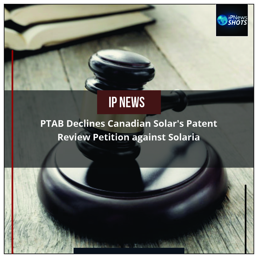 PTABDeclines Canadian Solar's Patent Review Petition against Solaria