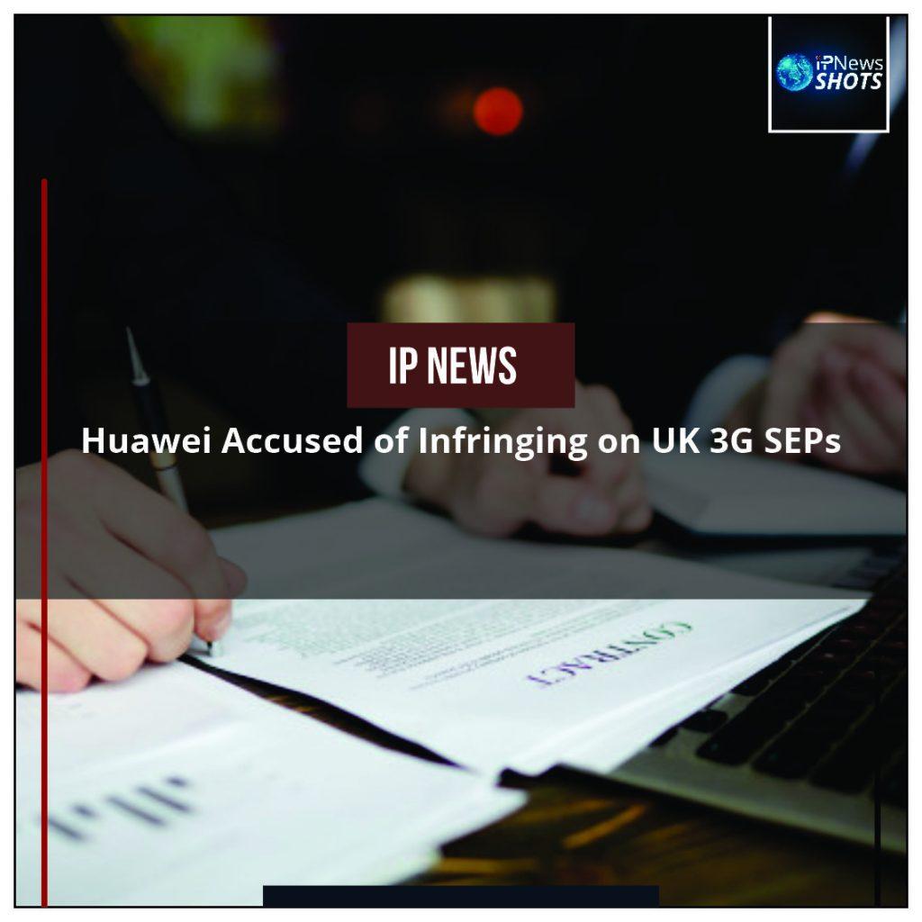 Huawei Accused of Infringing on UK 3G SEPs