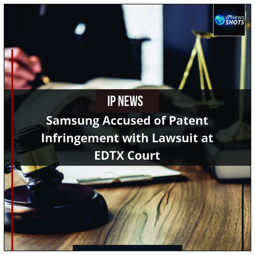 SamsungAccused of Patent Infringement with Lawsuit at EDTX Court