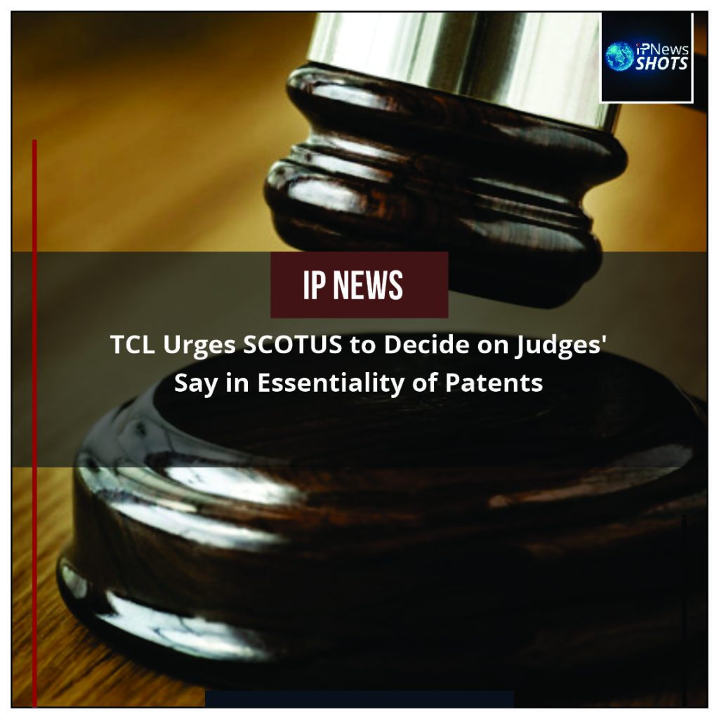 TCL Urges SCOTUS to Decide on Judges' Say in Essentiality of Patents