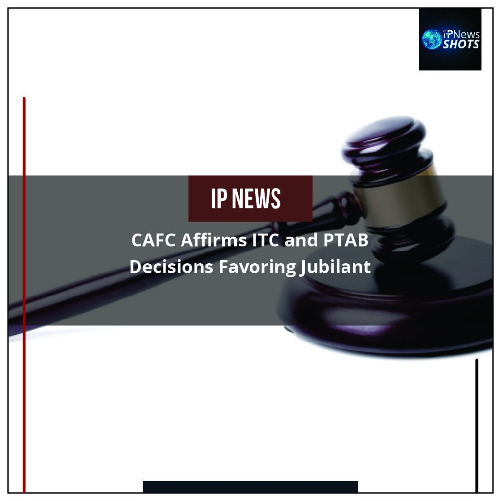 CAFC Affirms ITC and PTAB Decisions Favouring Jubilant