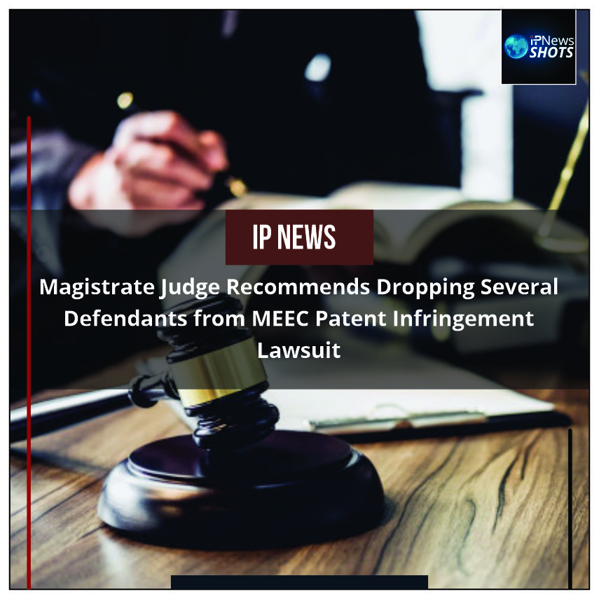 MagistrateJudge Recommends Dropping Several Defendants from MEEC Patent Infringement Lawsuit