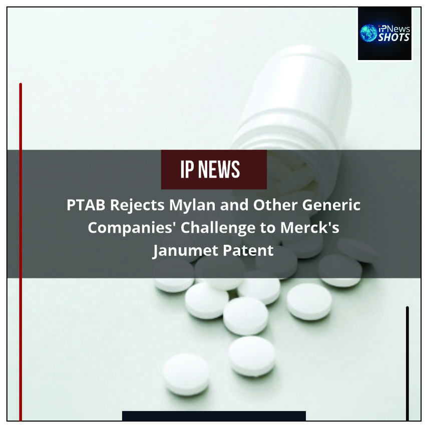 PTABRejects Mylanand Other Generic Companies' Challenge to Merck's Janumet Patent