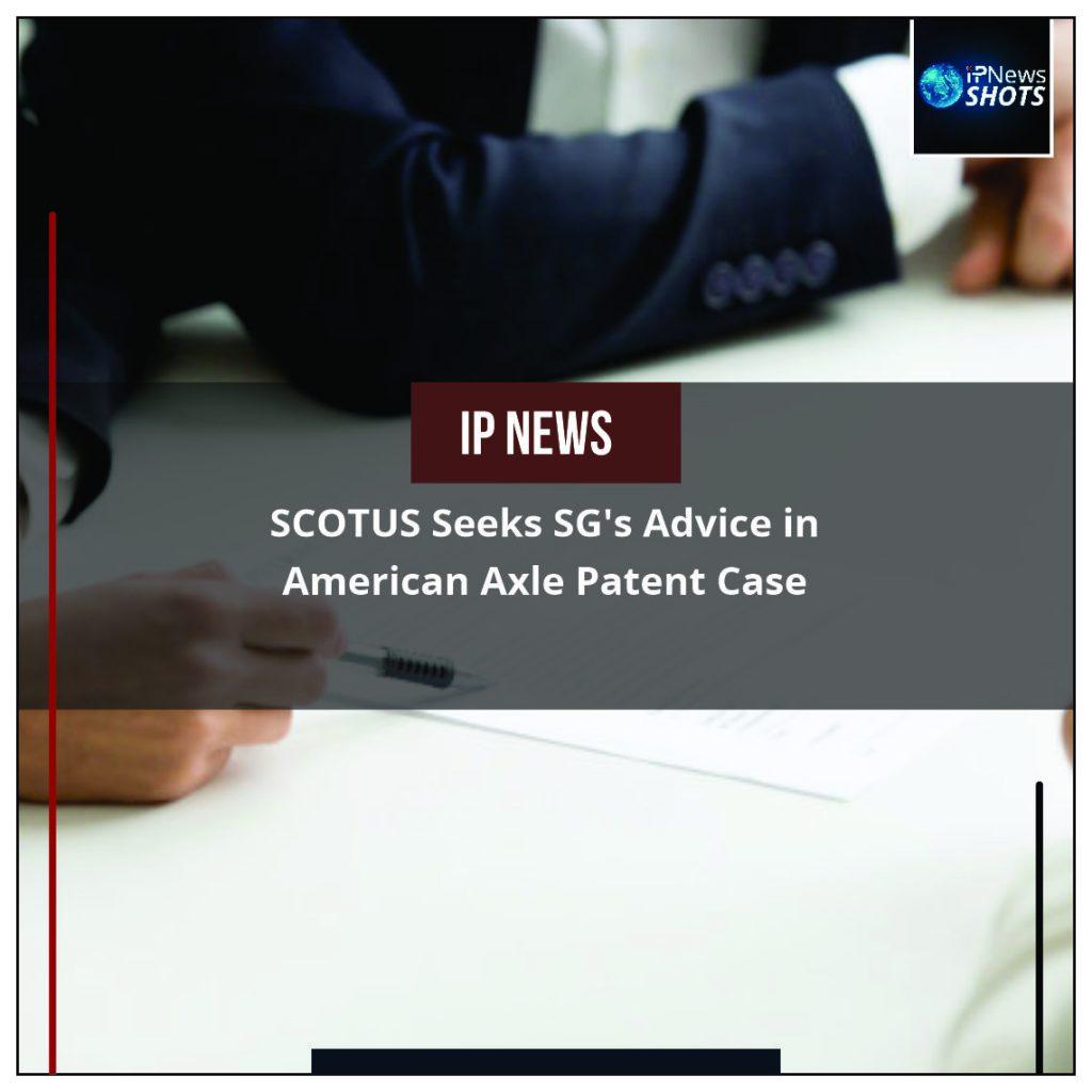 SCOTUS Seeks SG's Advice in American Axle Patent Case