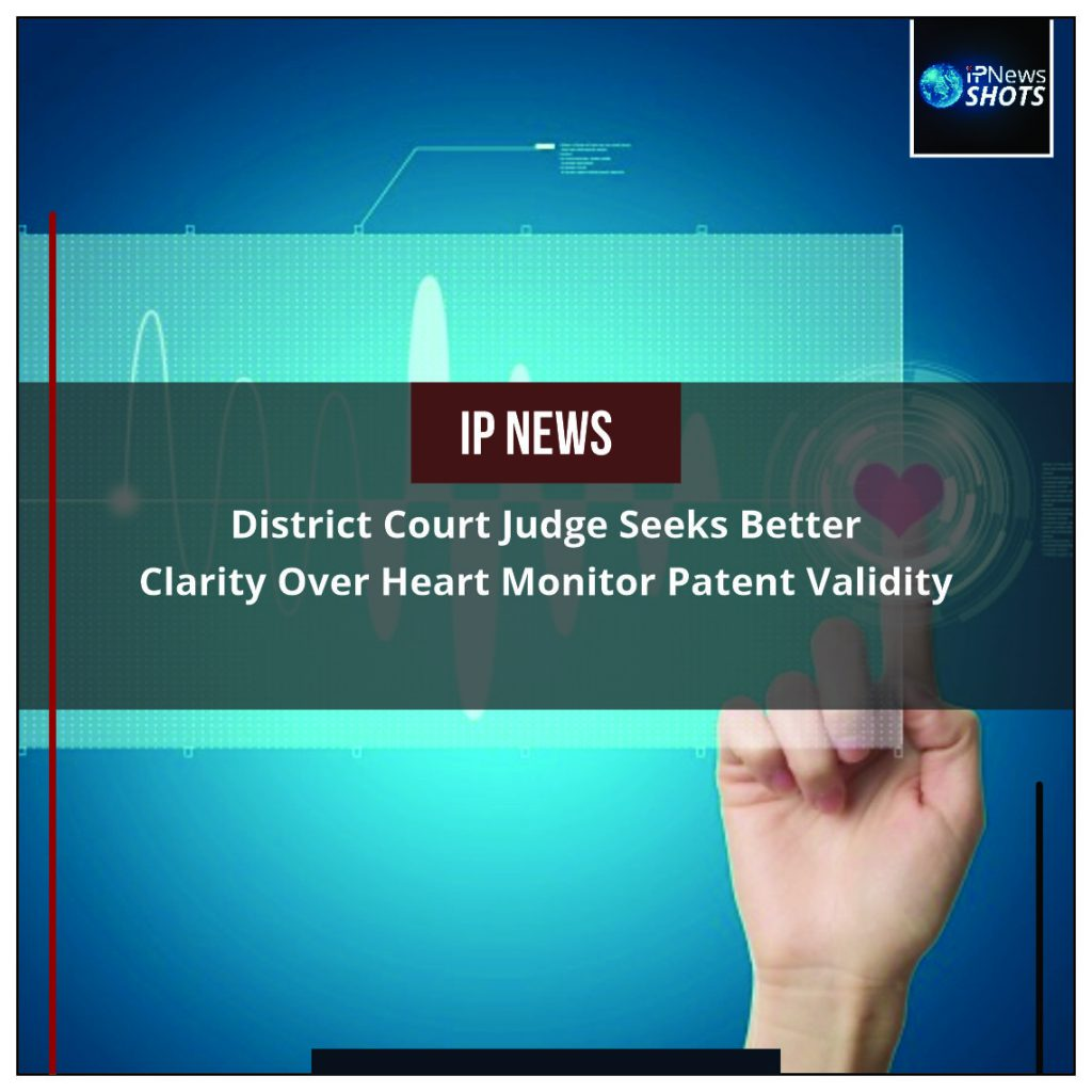 District Court Judge Seeks Better Clarity Over Heart Monitor Patent Validity