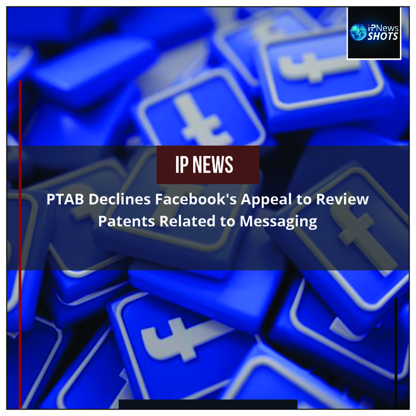 PTABDeclinesFacebook's Appeal to Review PatentsRelated to Messaging