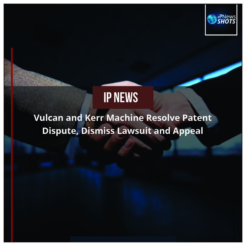 Vulcan and Kerr Machine Resolve Patent Dispute, Dismiss Lawsuit and Appeal