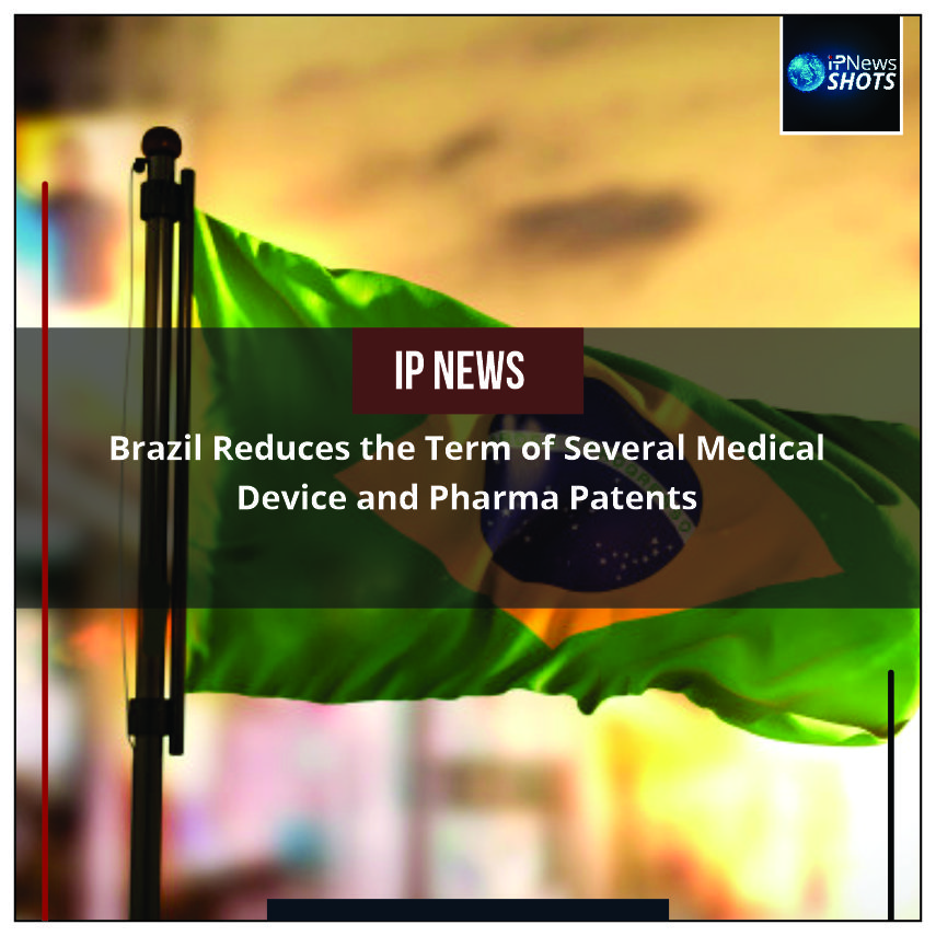 Brazil Reduces the Term of Several Medical Device and Pharma Patents