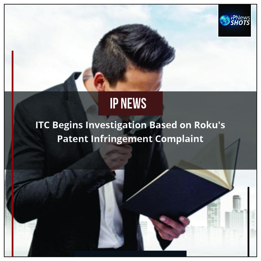 ITC Begins Investigation Based on Roku's Patent Infringement Complaint