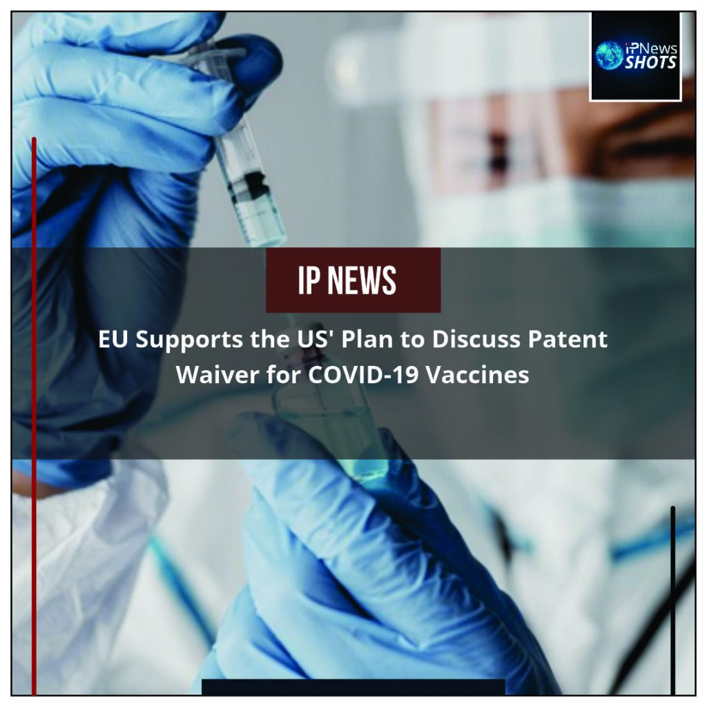 EU Supports the US' Plan to Discuss Patent Waiver for COVID-19 Vaccines