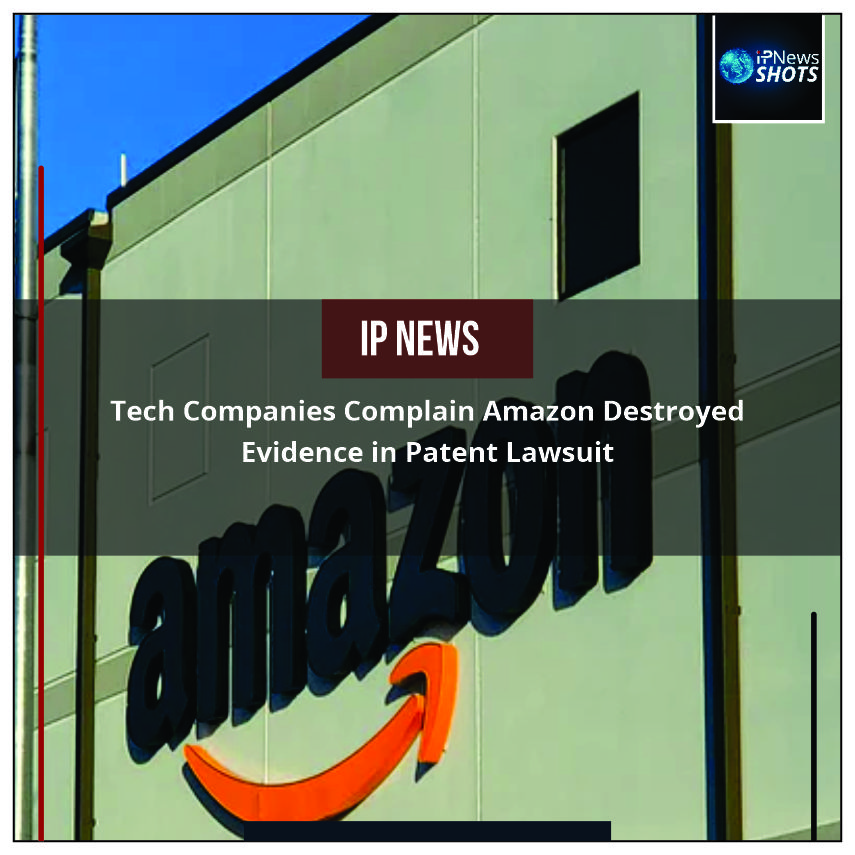 Tech Companies Complain Amazon Destroyed Evidence in Patent Lawsuit