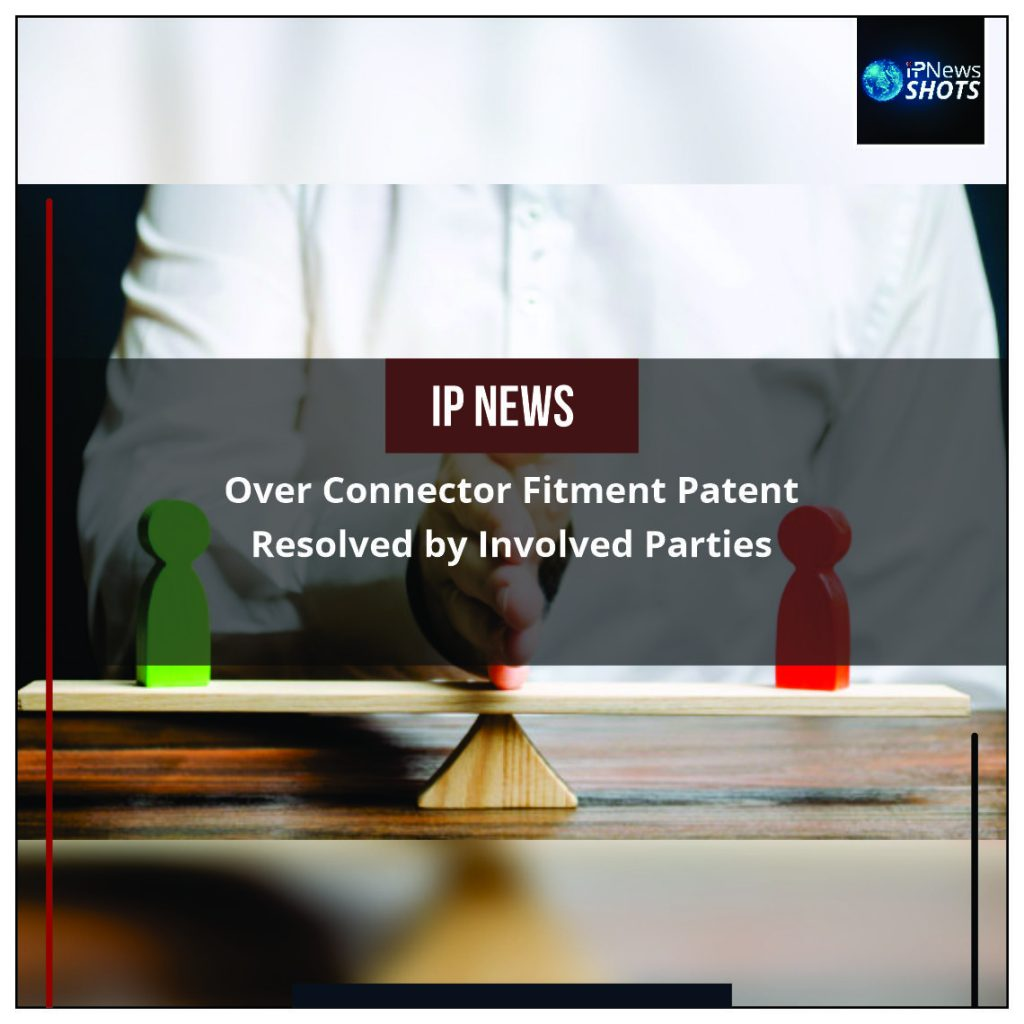 Dispute Over Connector Fitment Patent Resolved by Involved Parties