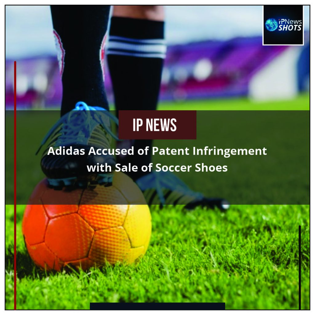 Adidas Accused of Patent Infringement with Sale of Soccer Shoes