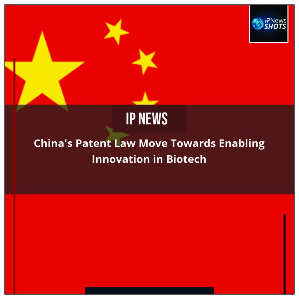 China's Patent Law Move Towards Enabling Innovation in Biotech