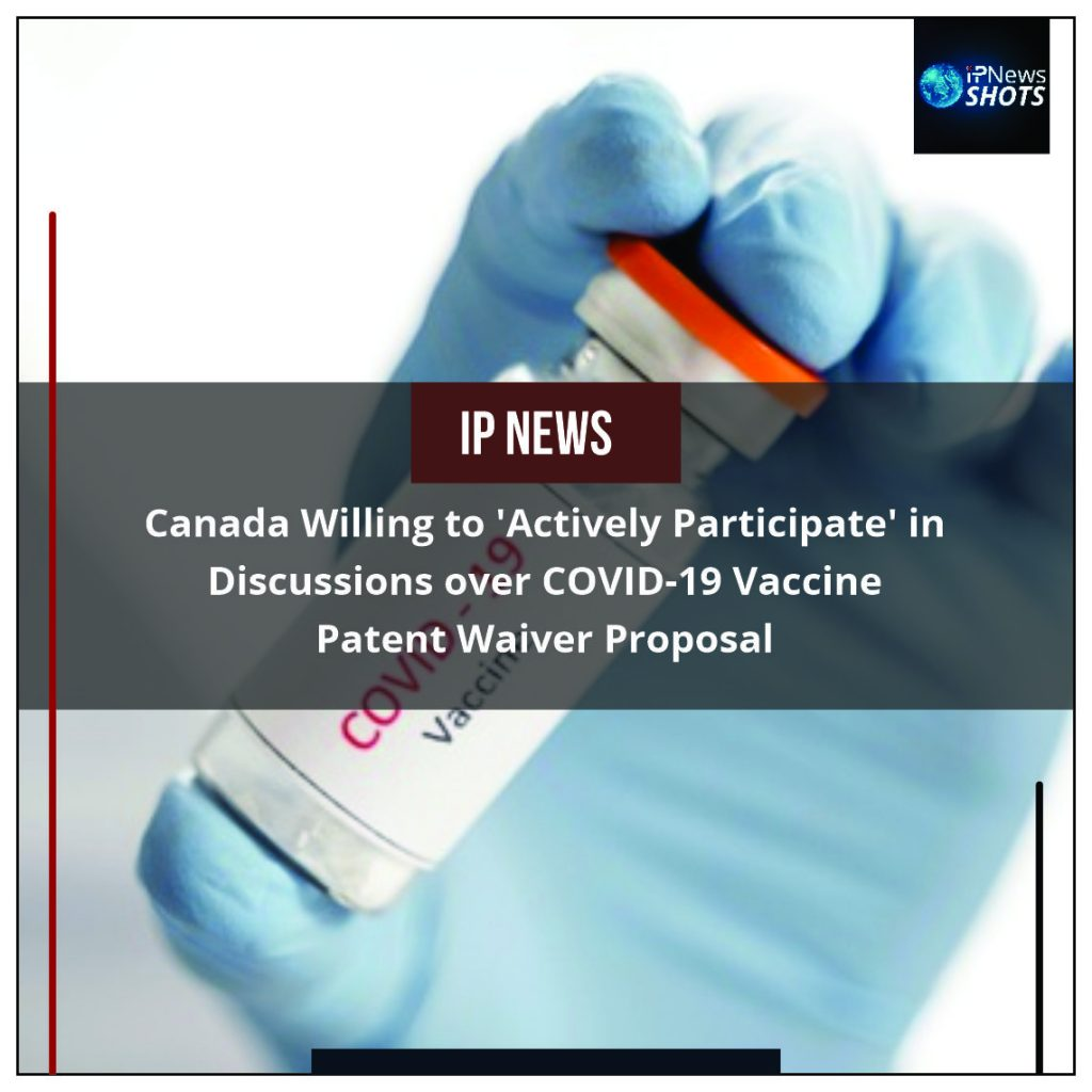 Canada Willing to 'Actively Participate' in Discussions over COVID-19 Vaccine Patent Waiver Proposal