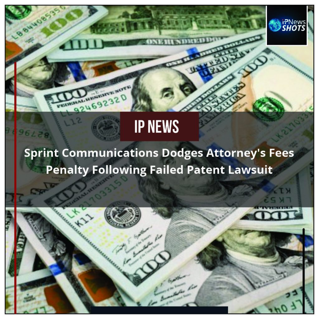 Sprint Communications Dodges Attorney's Fees Penalty Following Failed Patent Lawsuit