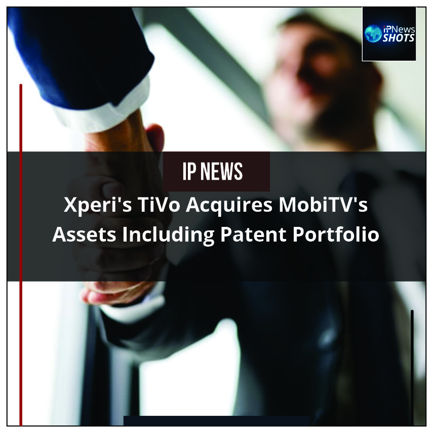 Xperi's TiVo AcquiresMobiTV'sAssets Including Patent Portfolio