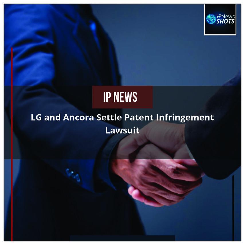 LGand Ancora Settle Patent Infringement Lawsuit