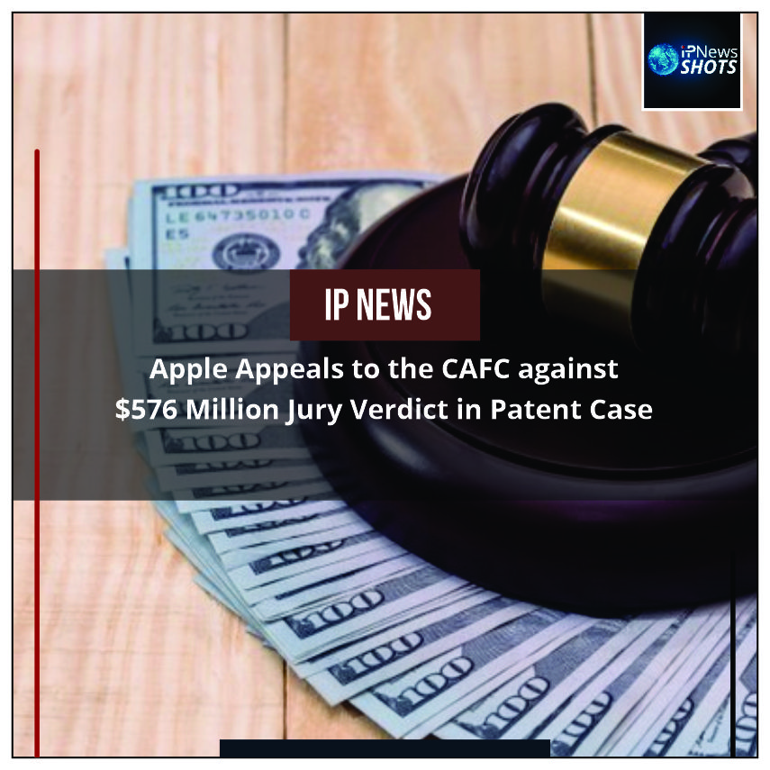 Apple Appeals to the CAFC against $576 Million Jury Verdict in Patent Case