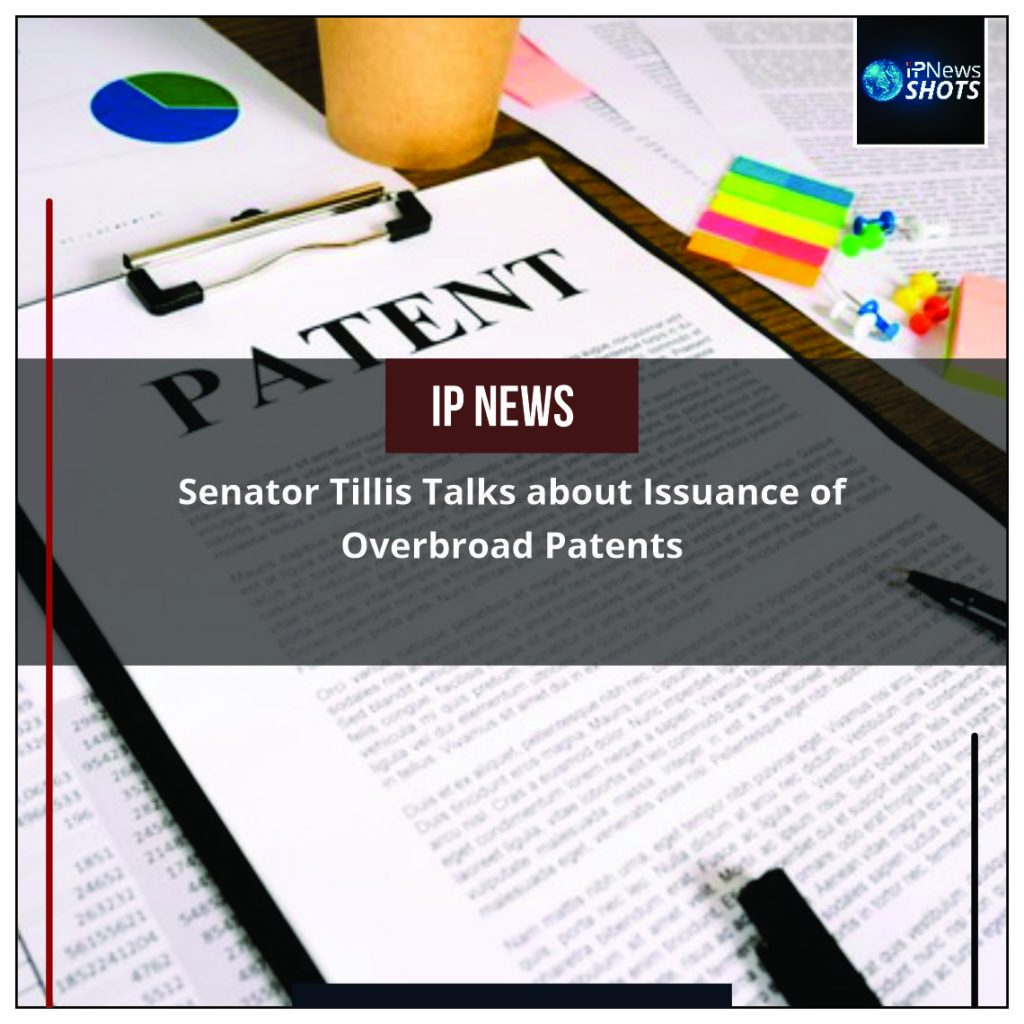 Senator Tillis Talks about Issuance of Overbroad Patents