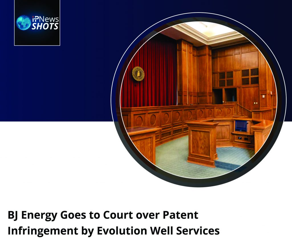 BJEnergyGoes to CourtoverPatent Infringement by Evolution Well Services