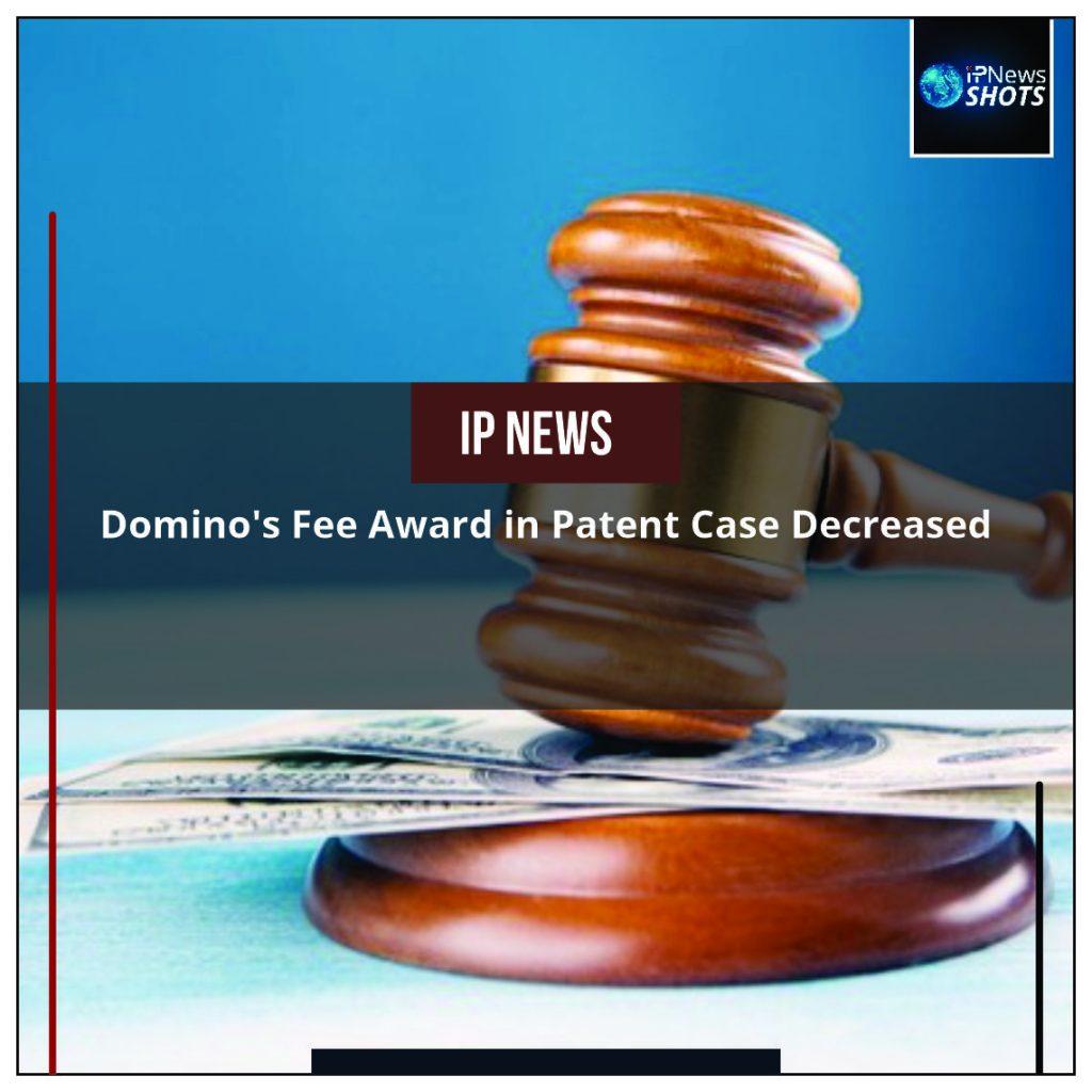 Domino's Fee Award in Patent Case Decreased