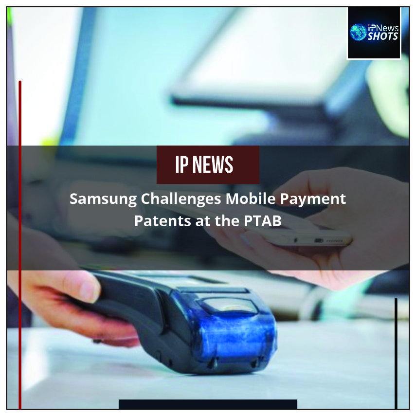 Samsung Challenges Mobile Payment Patents at the PTAB