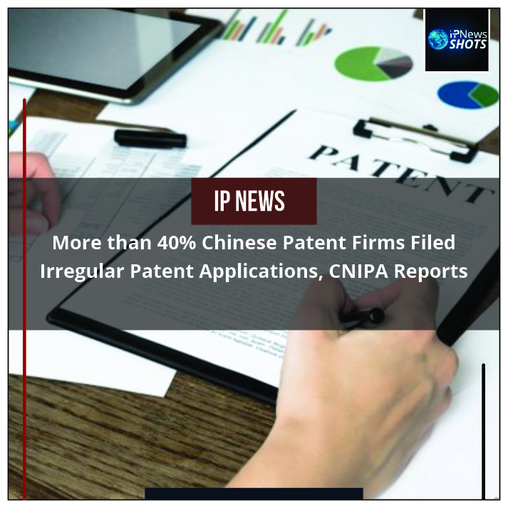 More than 40% Chinese Patent Firms Filed Irregular Patent Applications, CNIPA Reports