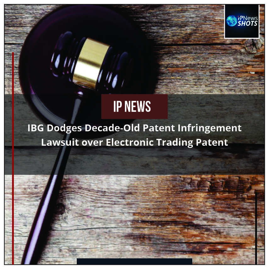 IBGDodges Decade-Old Patent Infringement LawsuitoverElectronic Trading Patent