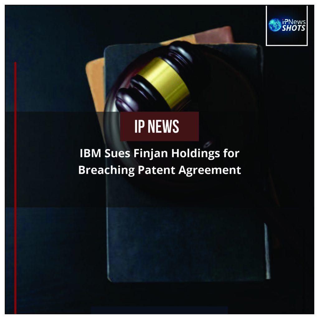 IBM Sues Finjan Holdings for Breaching Patent Agreement