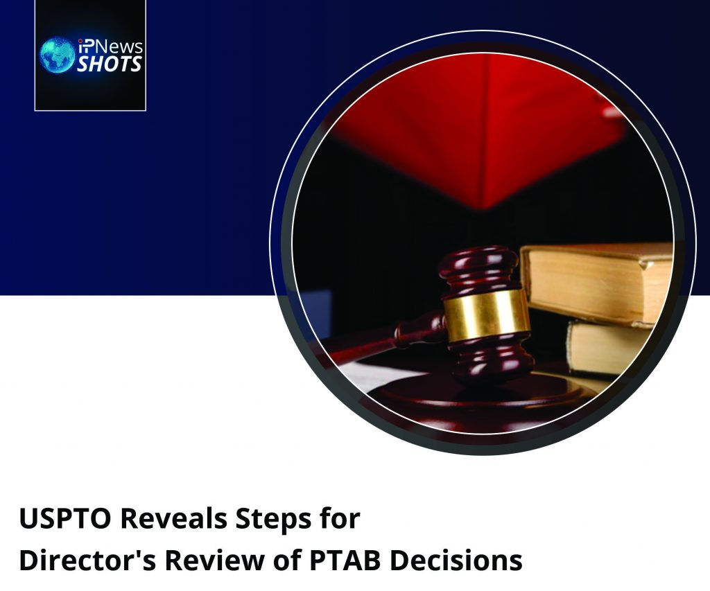 USPTOReveals Steps for Director's Review of PTAB Decisions