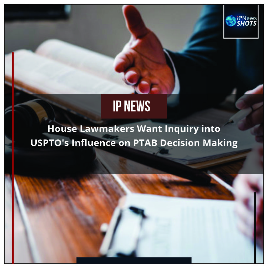 House Lawmakers Want Inquiry into USPTO's Influence on PTAB Decision Making