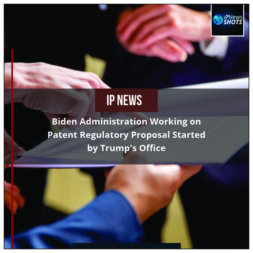 Biden Administration Working on Patent Regulatory ProposalStarted by Trump's Office