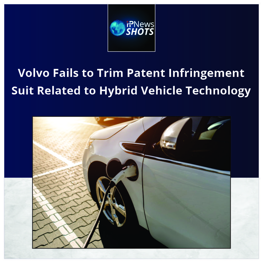 Volvo Fails to Trim Patent Infringement Suit Related to Hybrid Vehicle Technology