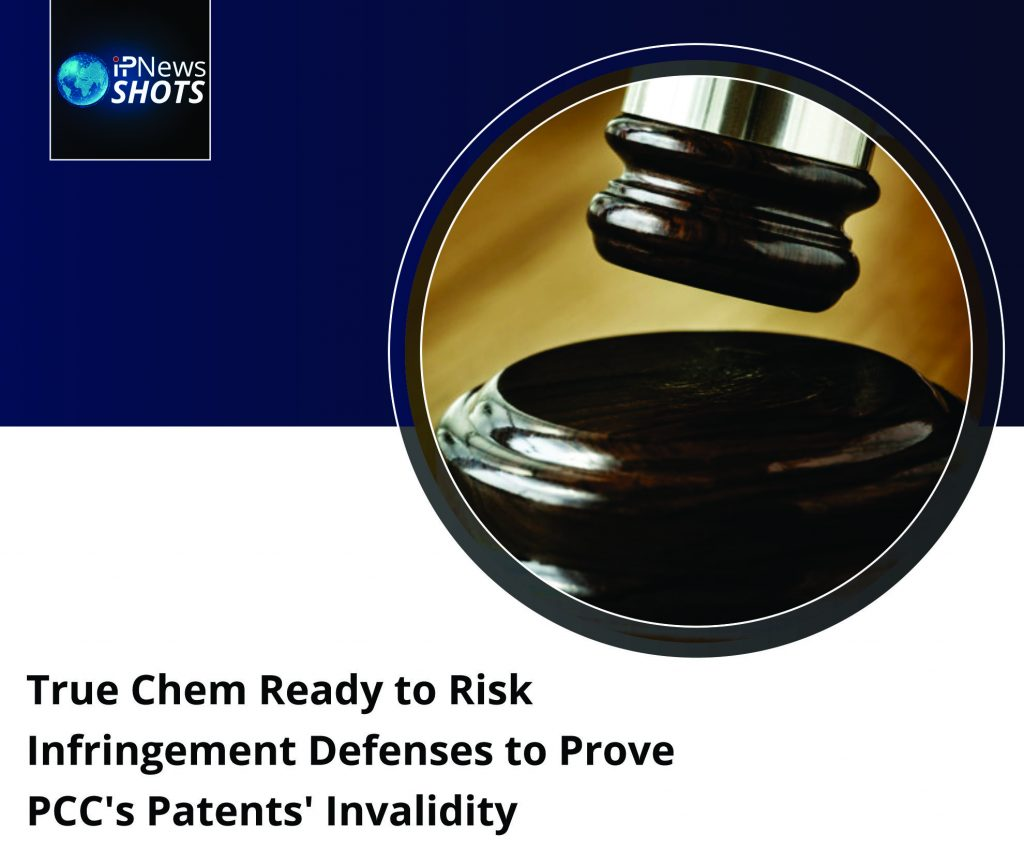 True Chem Ready to Risk Infringement Defenses to Prove PCC's Patents' Invalidity