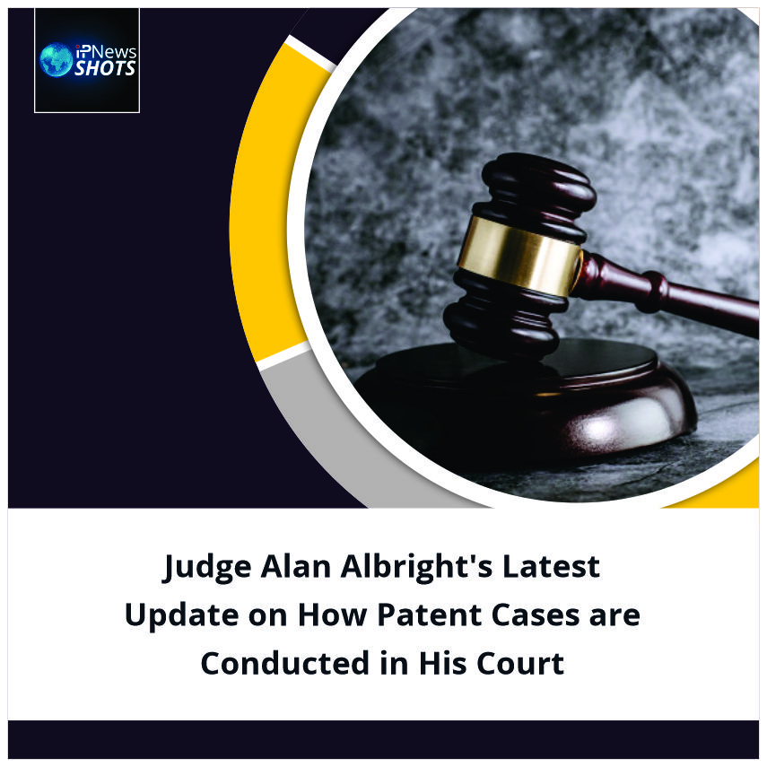 Judge Alan Albright's Latest Updateon How Patent Cases are Conductedin His Court