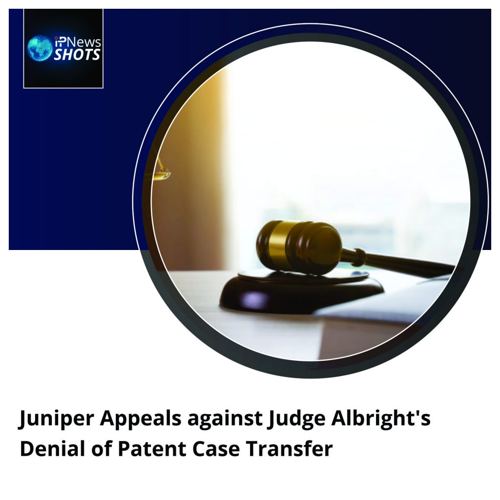 Juniper Appeals against Judge Albright's Denial of Patent Case Transfer