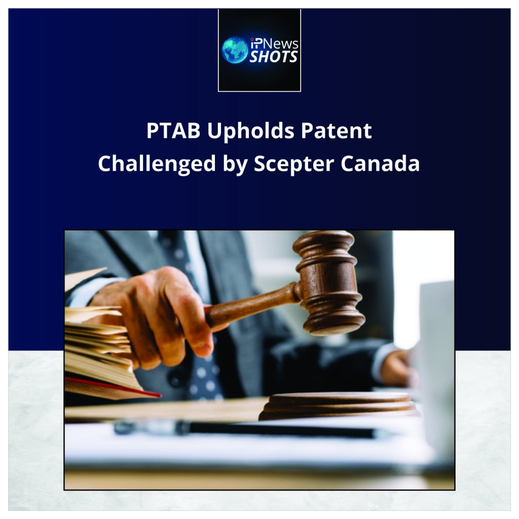 PTAB Upholds Patent Challenged by Scepter Canada