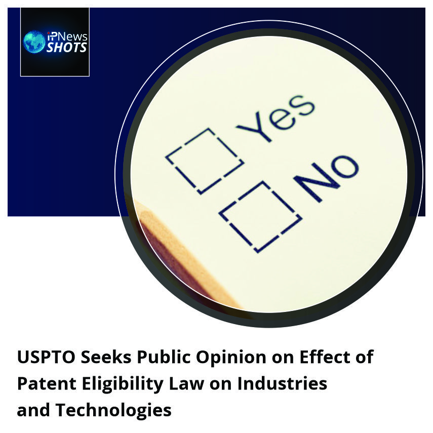 USPTO Seeks Public Opinion on Effect of Patent Eligibility Law on Industries and Technologies