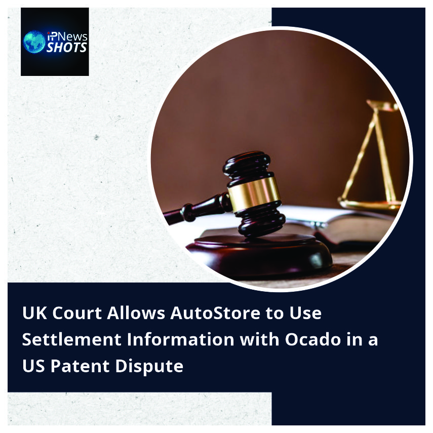 UK Court Allows AutoStore to Use SettlementInformation with Ocado in a US Patent Dispute