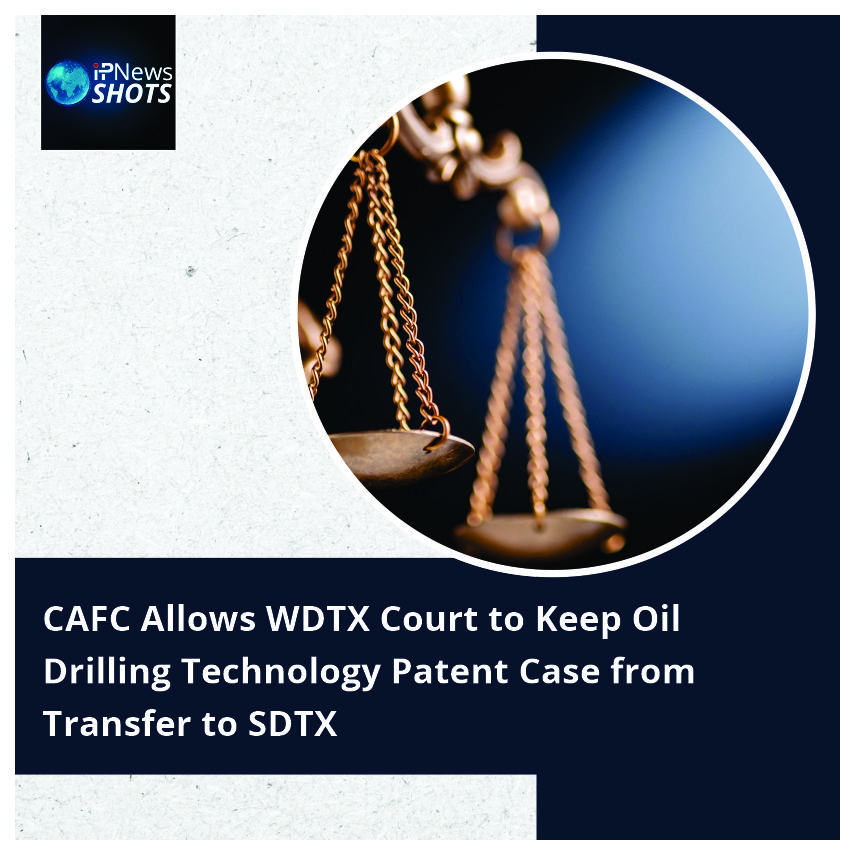CAFCAllows WDTX Court to Keep Oil Drilling Technology Patent Case from Transfer to SDTX