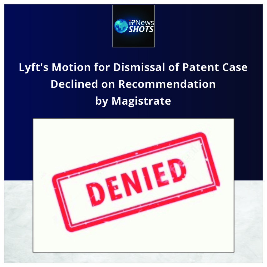 Lyft's Motion for Dismissal of Patent Case Declined on Recommendation by Magistrate