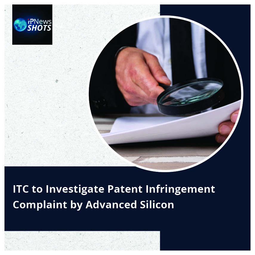 ITCto Investigate Patent Infringement Complaint by Advanced Silicon