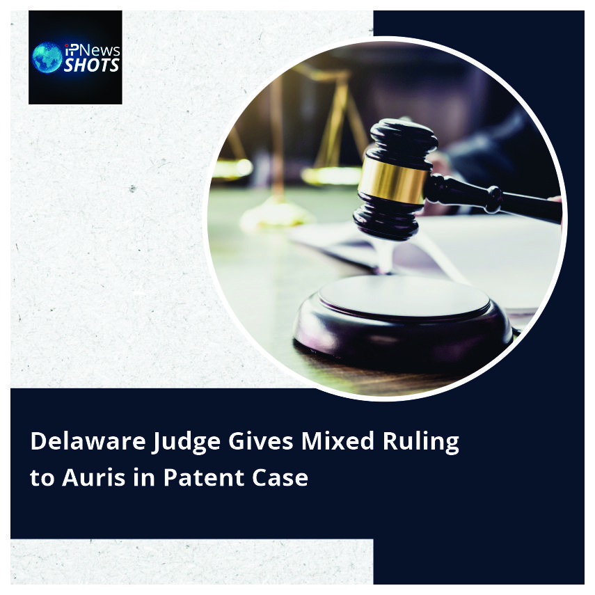 Delaware Judge Gives Mixed Ruling to Auris in Patent Case