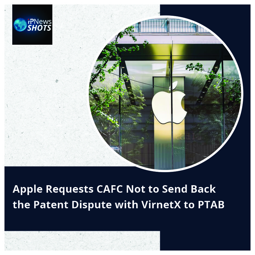 Apple Requests CAFC Not to Send Back the Patent Dispute with VirnetX to PTAB