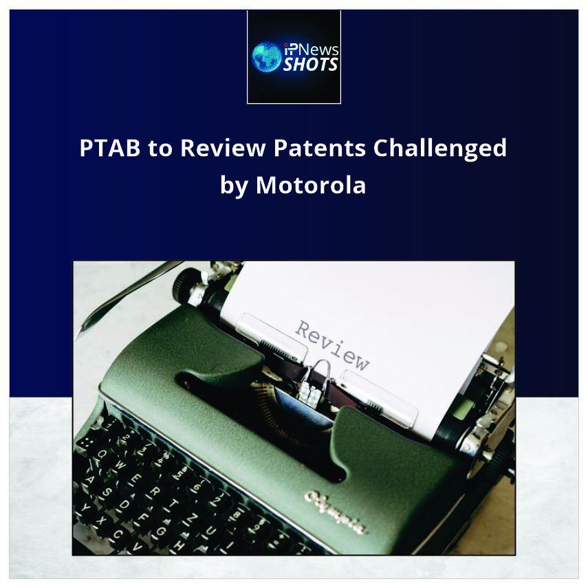 PTAB to Review Patents Challenged by Motorola