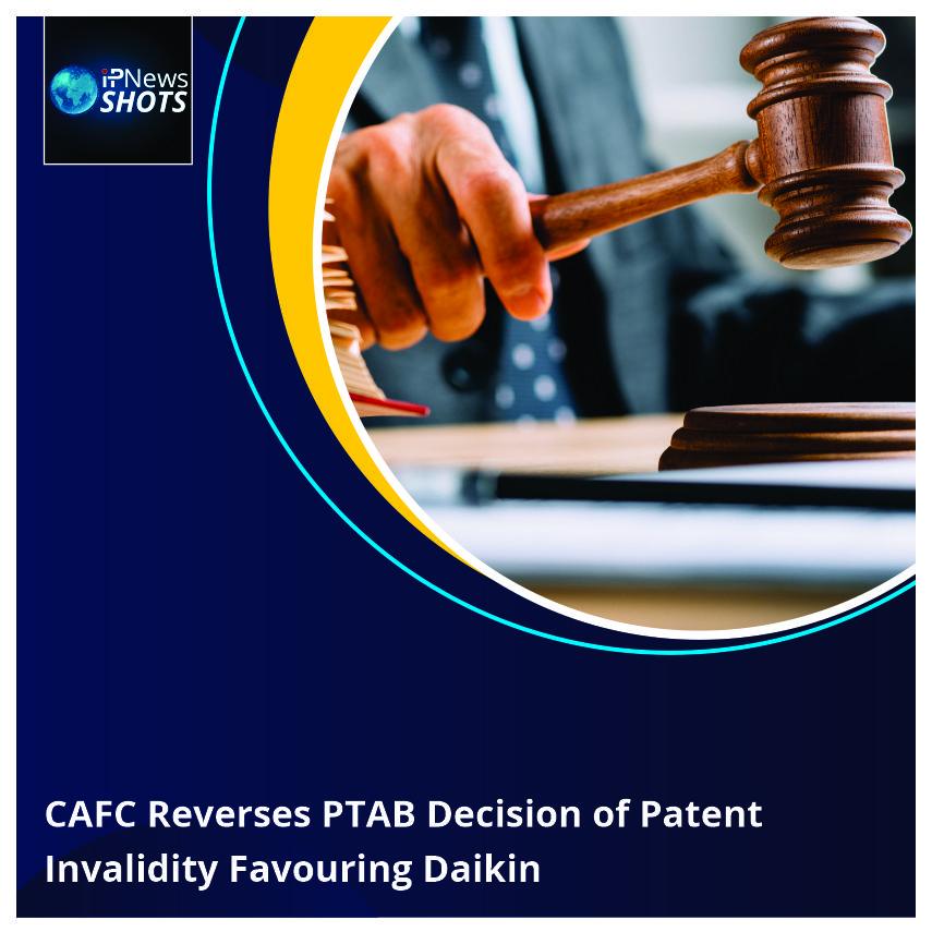 CAFC Reverses PTAB Decision of Patent InvalidityFavouringDaikin