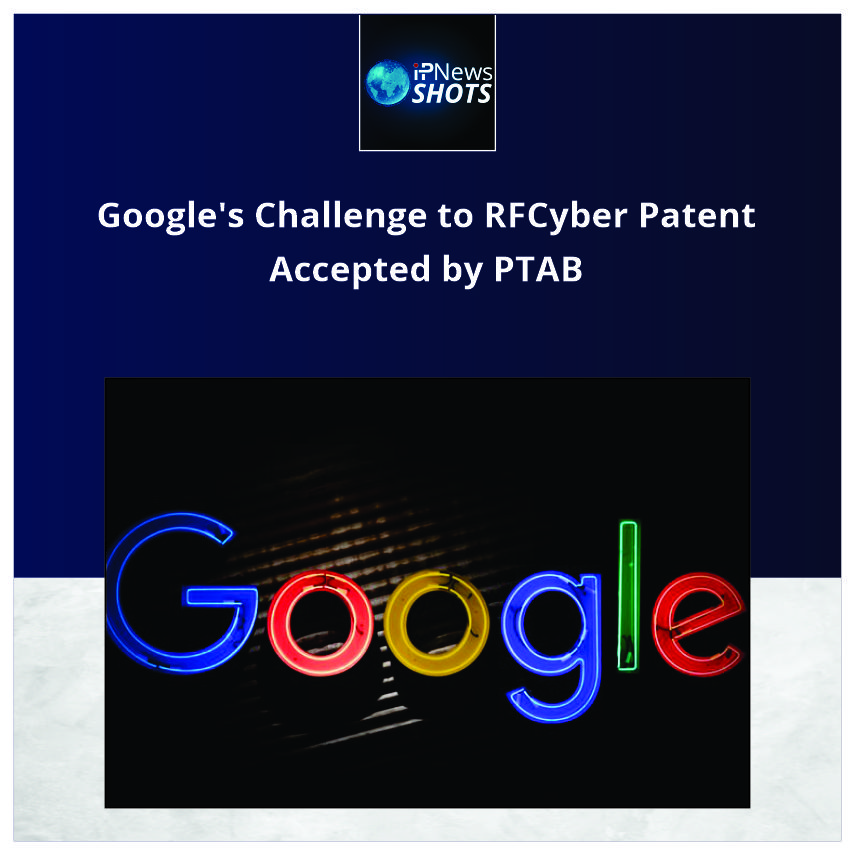 Google'sChallenge to RFCyber Patent Accepted by PTAB