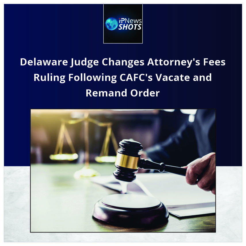 Delaware Judge ChangesAttorney'sFees Ruling Following CAFC's Vacate and Remand Order