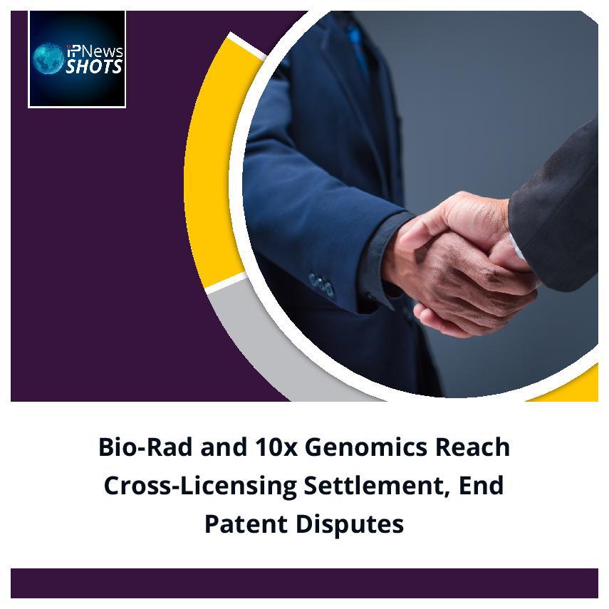 Bio-Rad and 10x Genomics Reach Cross-Licensing Settlement, End Patent Disputes